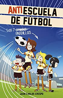 Los 7 cracks (Antiescuela de Fútbol 1) (Spanish Edition)