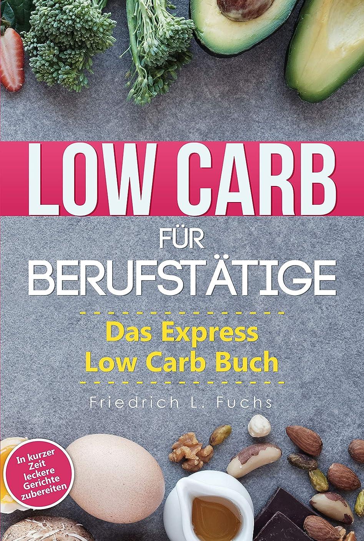 が欲しい少年学んだLow Carb für Berufst?tige: Das Express Low Carb Buch (Low Carb Kochbuch für Berufst?tige) (German Edition)