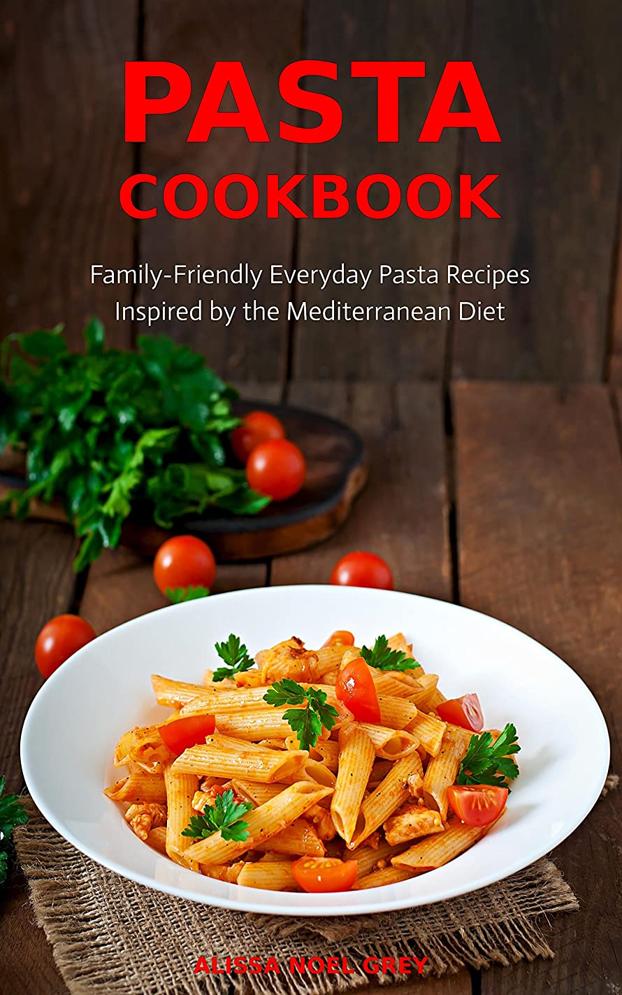 殺す同志アクティブPasta Cookbook: Family-Friendly Everyday Pasta Recipes Inspired by The Mediterranean Diet Vol 2: Dump Dinners and One-Pot Meals (Quick and Easy Pasta Cookbooks) (English Edition)
