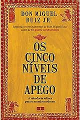 Os cinco níveis de apego: A sabedoria tolteca para o mundo moderno (Portuguese Edition) Kindle Edition