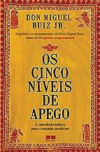 Os cinco níveis de apego: A sabedoria tolteca para o mundo moderno (Portuguese Edition)