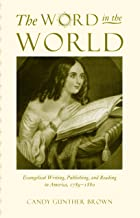 The Word in the World: Evangelical Writing, Publishing, and Reading in America, 1789-1880