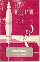 The Wood Lathe: An Illustrated Manual of Operation for the Home Craftsman/Store Owner