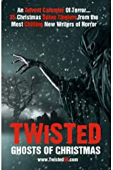 Twisted: Ghosts Of Christmas: An Advent Calender Of Terror... 25 Christmas Spine Tinglers from the Most Chilling New Writers of Horror. (Twisted50) Kindle Edition