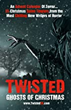 Twisted: Ghosts Of Christmas: An Advent Calender Of Terror... 25 Christmas Spine Tinglers from the Most Chilling New Write...