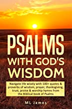 Psalms with God's Wisdom: Navigate life wisely with 100+ quotes & proverbs of wisdom, prayer, thanksgiving, trust, praise & worship hymns from the Biblical book of Psalms (Divine Wisdom 2)