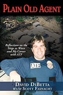 Plain Old Agent Reflections on the Siege at Waco and My Career with ATF