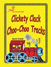 Clickety Clack Choo Choo Tracks (Flyin Lion and Friends Book 9)