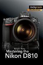 Mastering the Nikon D810 (The Mastering Camera Guide Series)