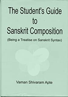 The Student's Guide to Sanskrit Composition: Being A Treatise on Sanskrit Syntax