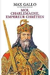 Moi, Charlemagne, empereur chrétien (Hors collection) Format Kindle