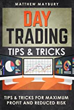 Day Trading: Tips & Tricks For Maximum Profit and Reduced Risk (Day Trading, Day Trading For Beginner's, Day Trading Strategies Book 3)