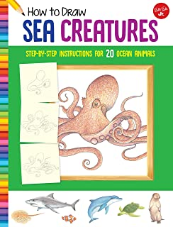 How to Draw Sea Creatures: Step-by-step instructions for 20 ocean animals (Learn to Draw)