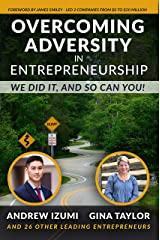 Overcoming Adversity in Entrepreneurship: We Did It, and So Can You! Kindle Edition