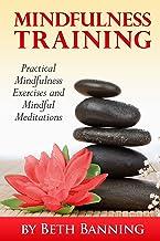 Meditation and Mindfulness Training: Practical Mindfulness Exercises and Mindful Meditations (The Meditation for Life Seri...