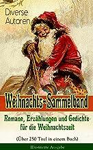 Weihnachts-Sammelband: Romane, Erzählungen und Gedichte für die Weihnachtszeit (Über 250 Titel in einem Buch) - Illustrier...