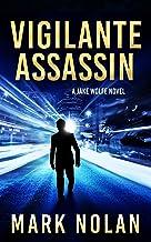Vigilante Assassin: An Action Thriller (Jake Wolfe Book 2)