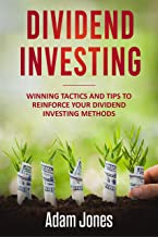 Dividend Investing: Winning Tactics and Tips to Reinforce your Dividend Investing Methods