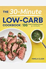 The 30-Minute Low-Carb Cookbook: 100 Simple & Satisfying Recipes for a Healthy Diet Kindle Edition