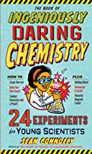 The Book of Ingeniously Daring Chemistry: 24 Experiments for Young Scientists (Irresponsible Science)