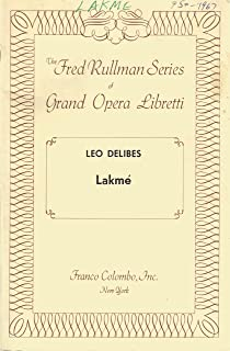 Lakme - An Opera in Three Acts - Leo Delibes, The Fred Rullman Series of Grand Opera Libretti