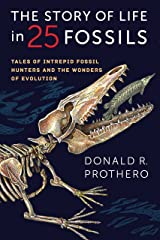 The Story of Life in 25 Fossils: Tales of Intrepid Fossil Hunters and the Wonders of Evolution Kindle Edition
