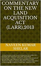 Commentary on The New Land Acquisition Act (LARR),2013: Comprehensive Analysis of LARR-13, with Case Laws diagram and process flow charts