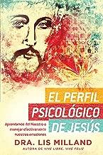 El perfil psicológico de Jesús: Aprendamos del Maestro a manejar efectivamente nuestras emociones (Spanish Edition)