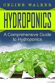 Hydroponics: A Comprehensive Guide to Hydroponics (DIY Hydroponics Gardening, Aquaponics, Homesteading Book 1)