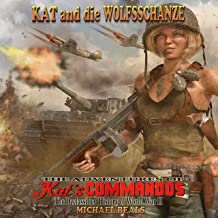 Kat and die WOLFSSCHANZE : The Declassified History of World War II (The Adventures of Kat's COMMANDOS Book 4)