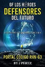 Portal Codigo RHN-G3: GF héroes defensores del futuro Cazando la sombra oscura (Triologia) (Spanish Edition)