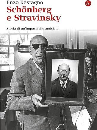 Schönberg e Stravinsky. Storia di unimpossibile amicizia (La cultura Vol. 846)