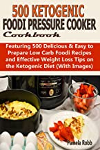 500 Ketogenic Foodi Pressure Cookbook: Featuring 500 Delicious & Easy to Prepare Low Carb Foodi Recipes and Effective Weight Loss Tips on the Ketogenic Diet (With Images)