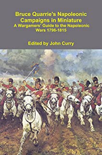 Bruce Quarrie's Napoleonic Campaigns in Miniature: A Wargamers' Guide to the Napoleonic Wars 1796-1815 (English Edition)