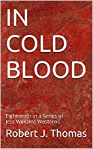 IN COLD BLOOD: Eighteenth in a Series of Jess Williams Westerns (A Jess Williams Western Book 18)