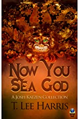 Now You Sea God: A Josh Katzen Collection Kindle Edition