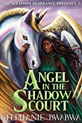 Angel In The Shadow Court (The Seraphim Resistance Prequels Book 2) Kindle Edition