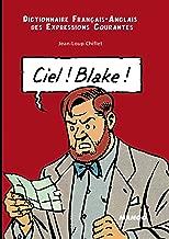 Ciel! Blake! Sky! Mortimer!: Dictionnaire Francais-Anglais des Expressions Courantes: English-French Dictionary of Running Idioms