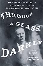Through a Glass, Darkly: Sir Arthur Conan Doyle and the Quest to Solve the Greatest Mystery of All