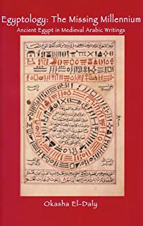 Egyptology: The Missing Millennium: Ancient Egypt in Medieval Arabic Writings