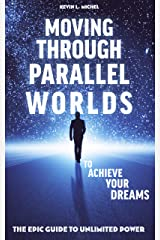 Moving Through Parallel Worlds To Achieve Your Dreams: The Epic Guide To Unlimited Power Kindle Edition