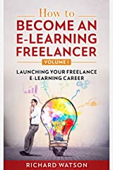 How to Become an e-Learning Freelancer: Launching Your Freelance e-Learning Career - Volume I Kindle Edition