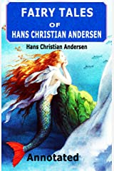 Fairy Tales of Hans Christian Andersen: Annotated Kindle Edition