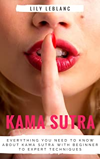 Kama Sutra 101: Everything You Need To Know About Kama Sutra With Beginner to Expert Techniques (Kama Sutra, Sex Positions, Tantric Sex, sex techniques, Sex Guide)