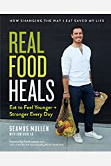 Real Food Heals: Eat to Feel Younger and Stronger Every Day Kindle Edition