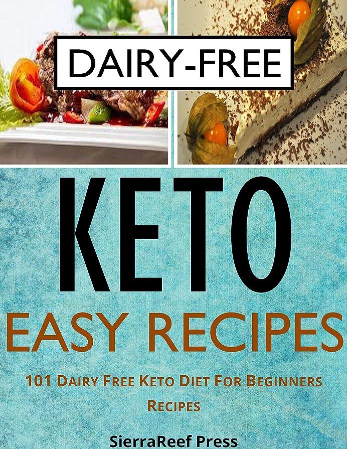 仲間ガラガラ新着KETO EASY RECIPES: 101 DAIRY FREE KETO DIET FOR BEGINNERS RECIPES (English Edition)
