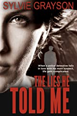 The Lies He Told Me: When a police detective falls in love with his main suspect, life gets complicated Kindle Edition