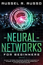 Neural Networks for Beginners: An Easy Textbook for Machine Learning Fundamentals to Guide You Implementing Neural Networks with Python and Deep Learning (Artificial Intelligence 2) (English Edition)