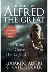 In Search of Alfred the Great: The King, the Grave, the Legend Kindle Edition