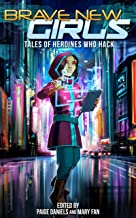 Brave New Girls: Tales of Heroines Who Hack